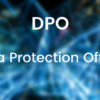 Chi è il DPO – Data Protection Officer